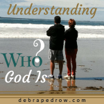 Understanding who God is.