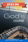 Stay on God's course.