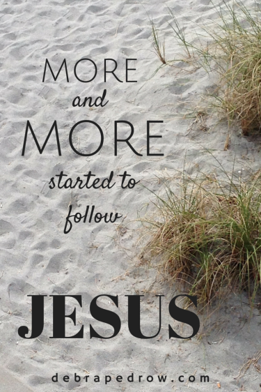More and More followed Jesus