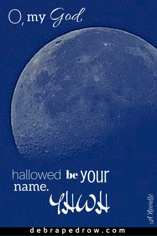 O, my God, hallowed be your name