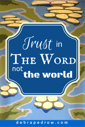 Trust in The Word not the world