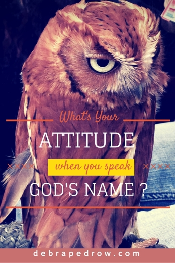 What's your attitude when you speak God's name?