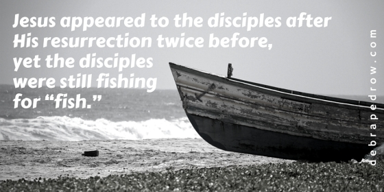 "Jesus appeared to the disciples after His resurrection twice before, yet the disciples were still fishing for ""fish.""-3"