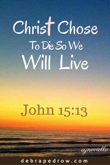 Christ chose to die so we will live