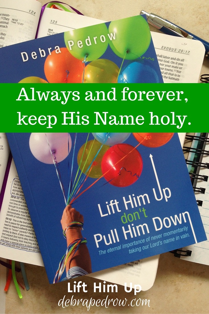 Always and forever keep His name holy.