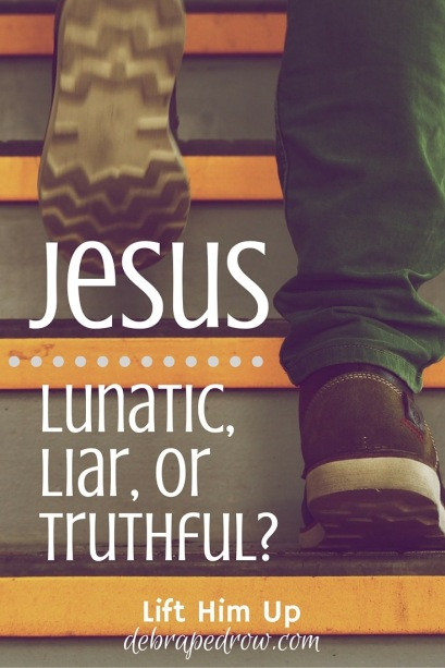 Jesus, lunatic, liar or Truthful?