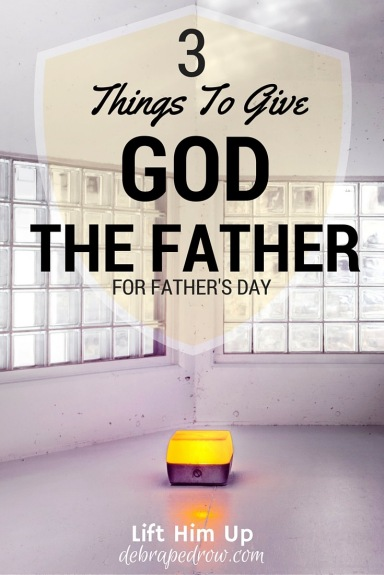 3 Things to give God the father