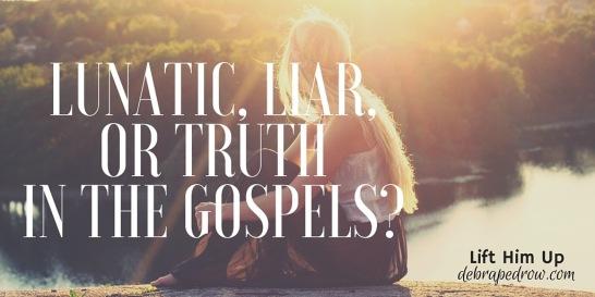 Lunatic, Liar or Truth in the gospels?