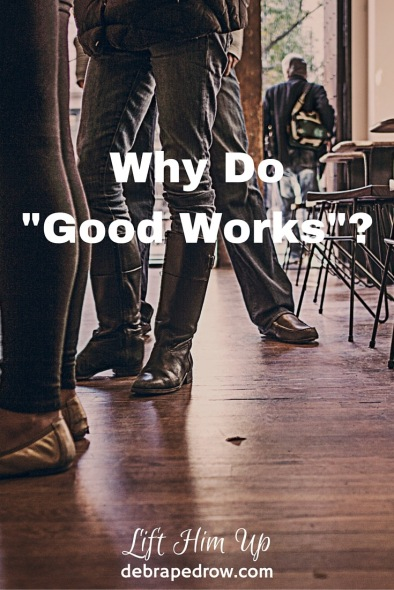 Why do good works?