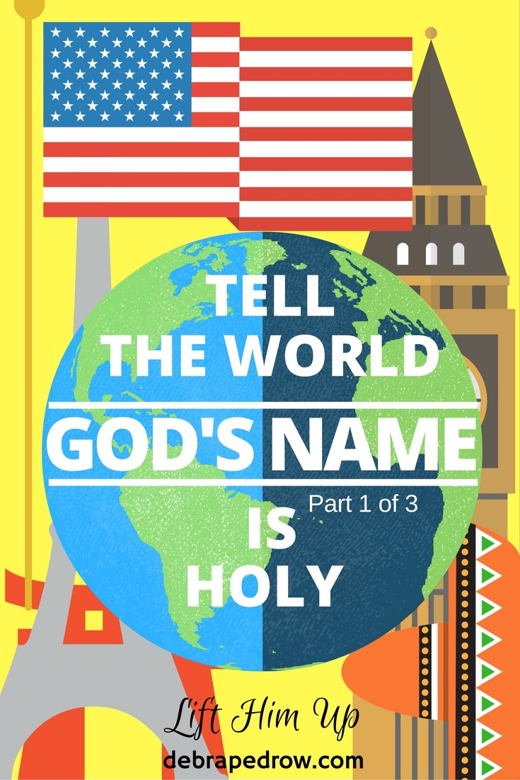 Tell the world God's name is holy