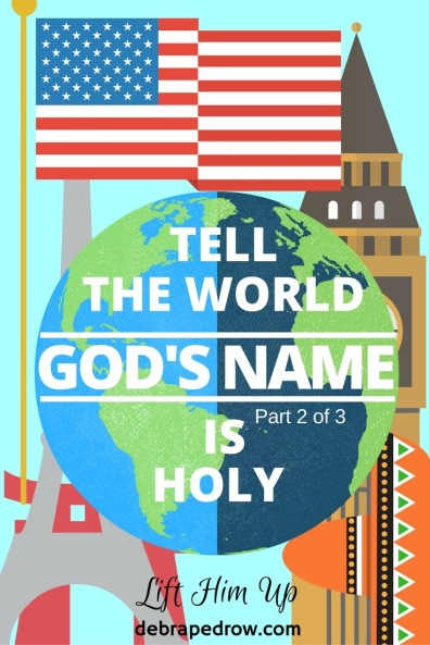 Tell the world God's name is holy part 2 of 3
