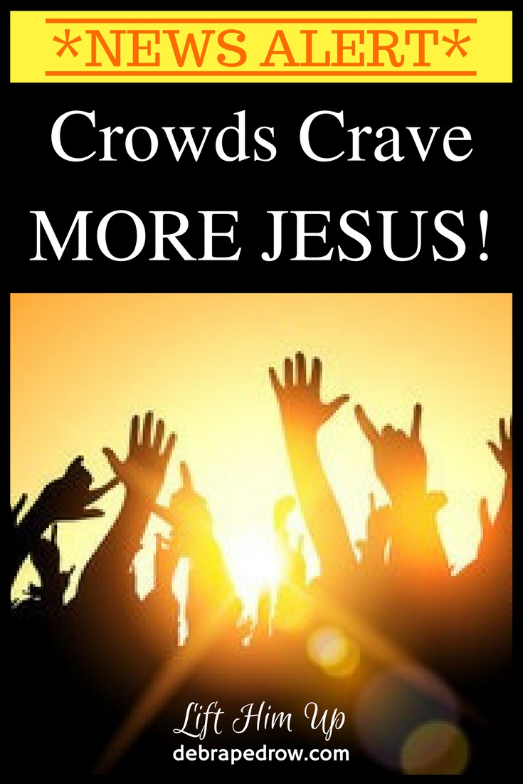Crowds crave more Jesus