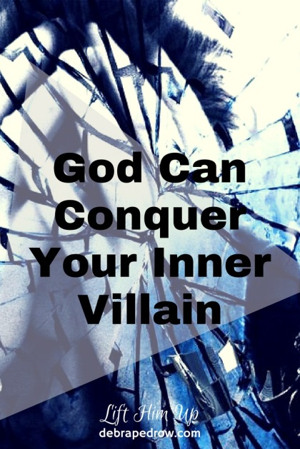 God can conquer your inner villain