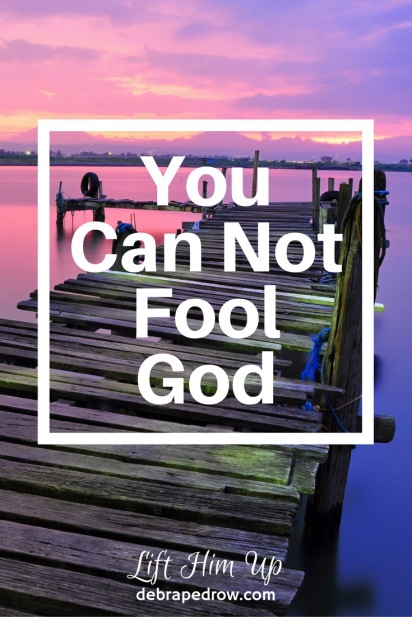 You can not fool God