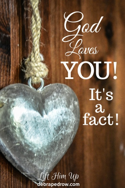 God loves you! It's a fact!