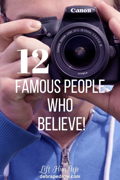 12 famous people who believe.