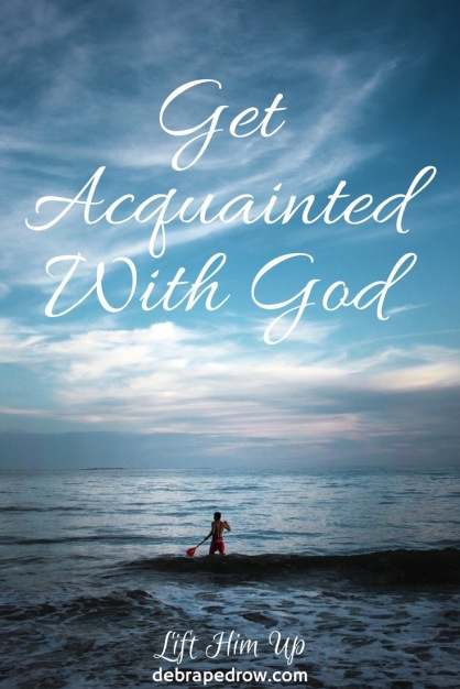 Get acquainted with God