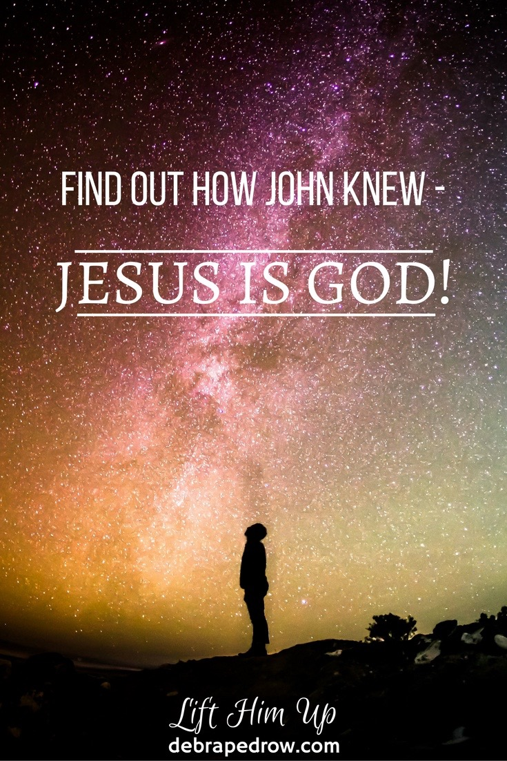 Find out how John knew Jesus is God