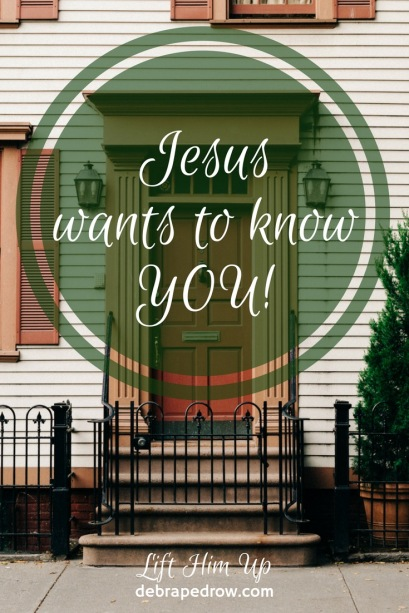 Jesus wants to know you!