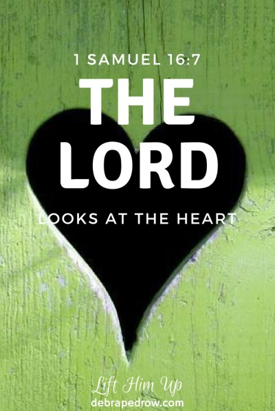 The LORD looks at the heart.