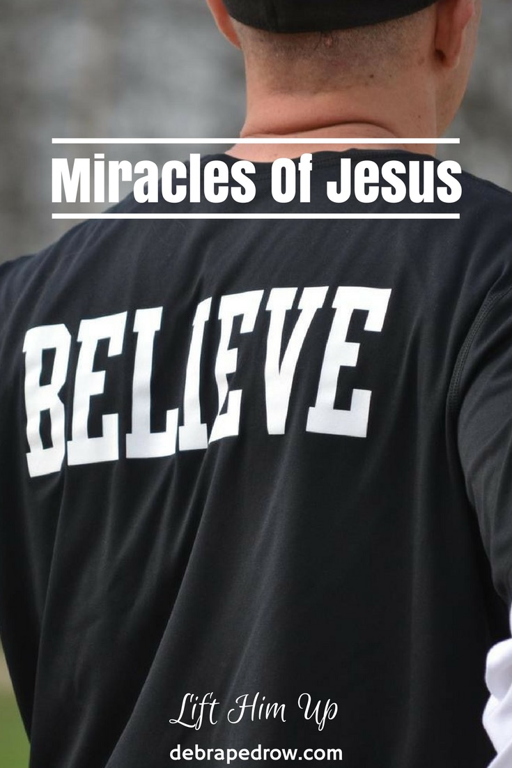 Believe in the miracles of Jesus.