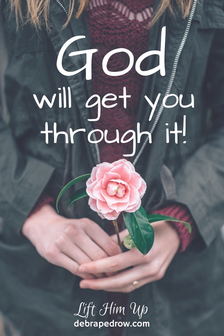 God will get you through it!