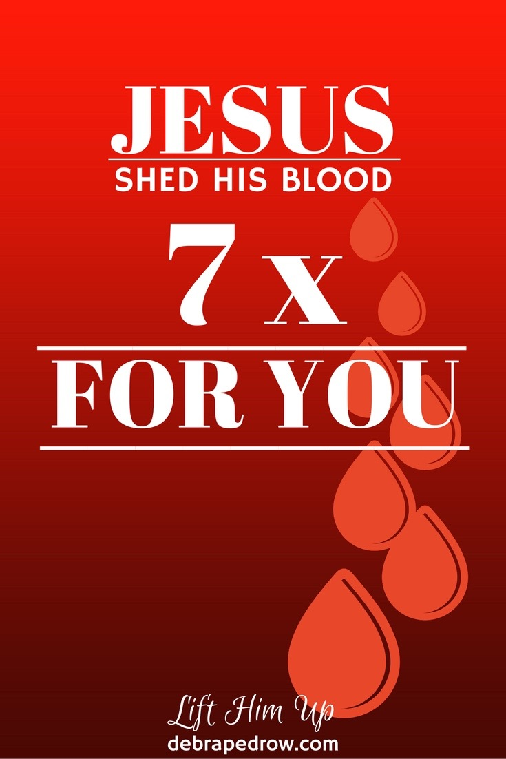 Jesus shed His blood 7 x for you